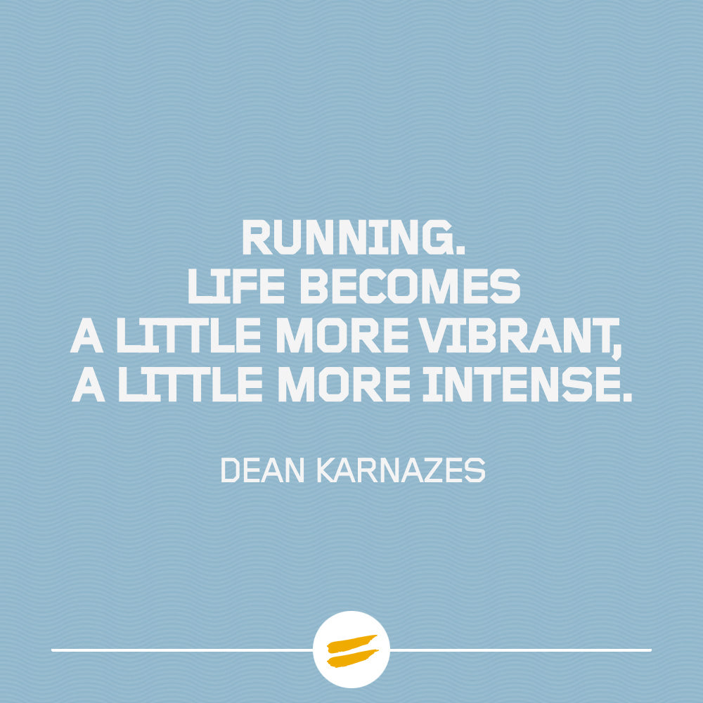 Running. Life becomes a little more vibrant, a little more intense.
