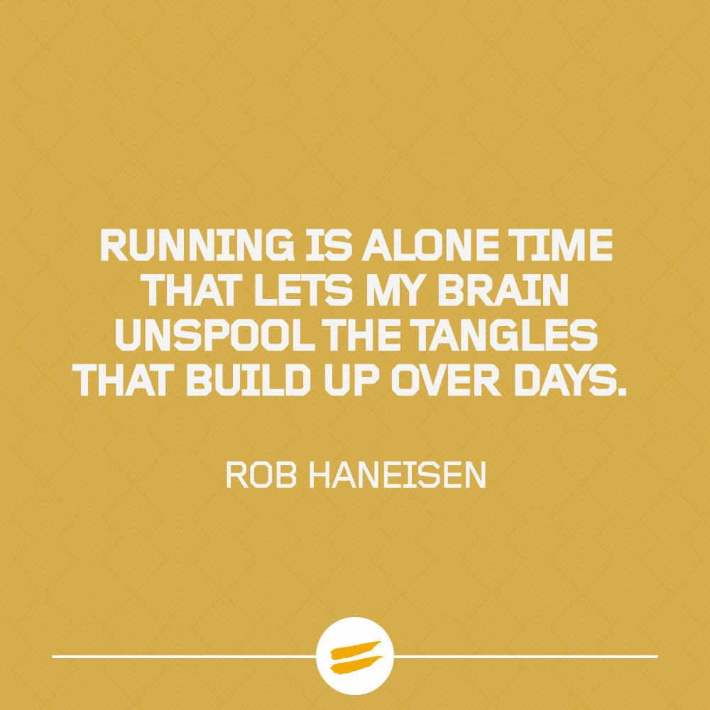 Running is alone time that lets my brain unspool the tangles that build up over days