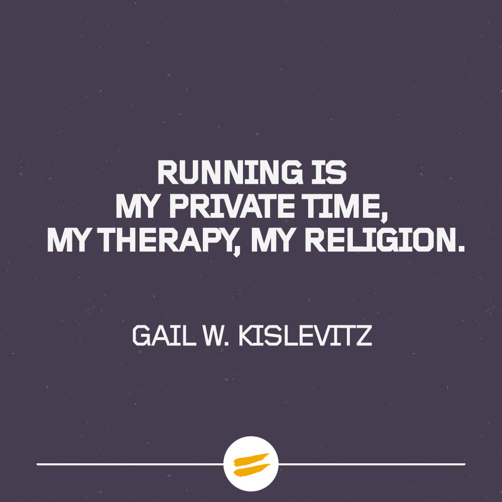 Running is my private time, my therapy, my religion