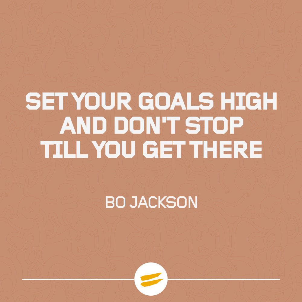 Set your goals high and don't stop till you get there