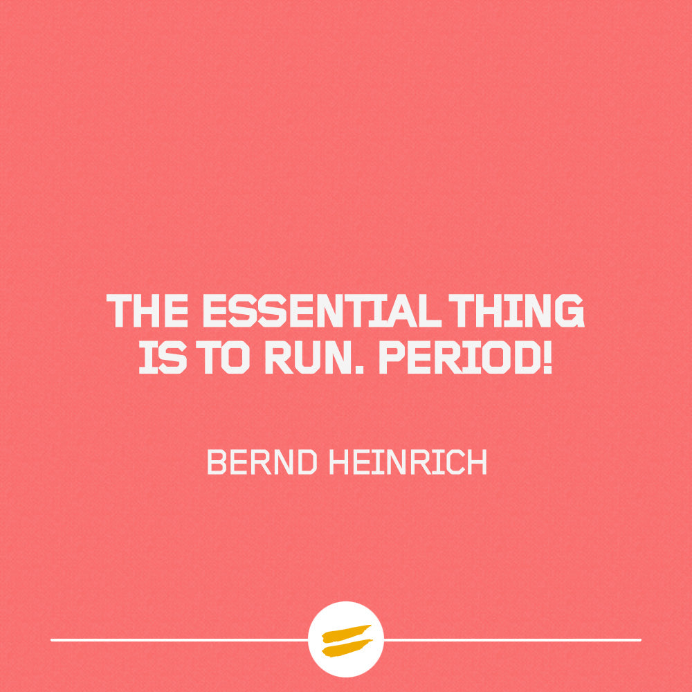 The essential thing is to run. Period!