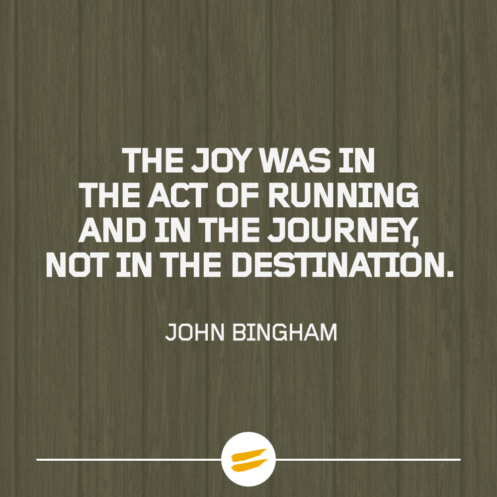 The joy was in the act of running and in the journey, not in the destination.