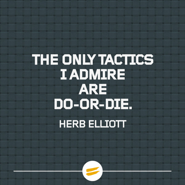 The only tactics I admire are do-or-die