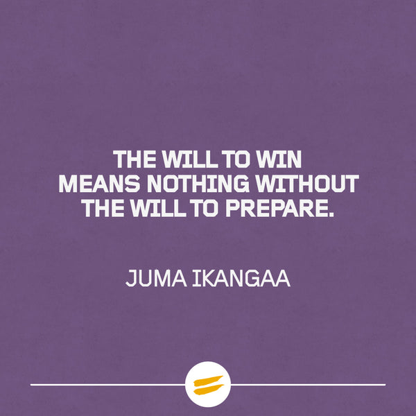 The will to win means nothing without the will to prepare
