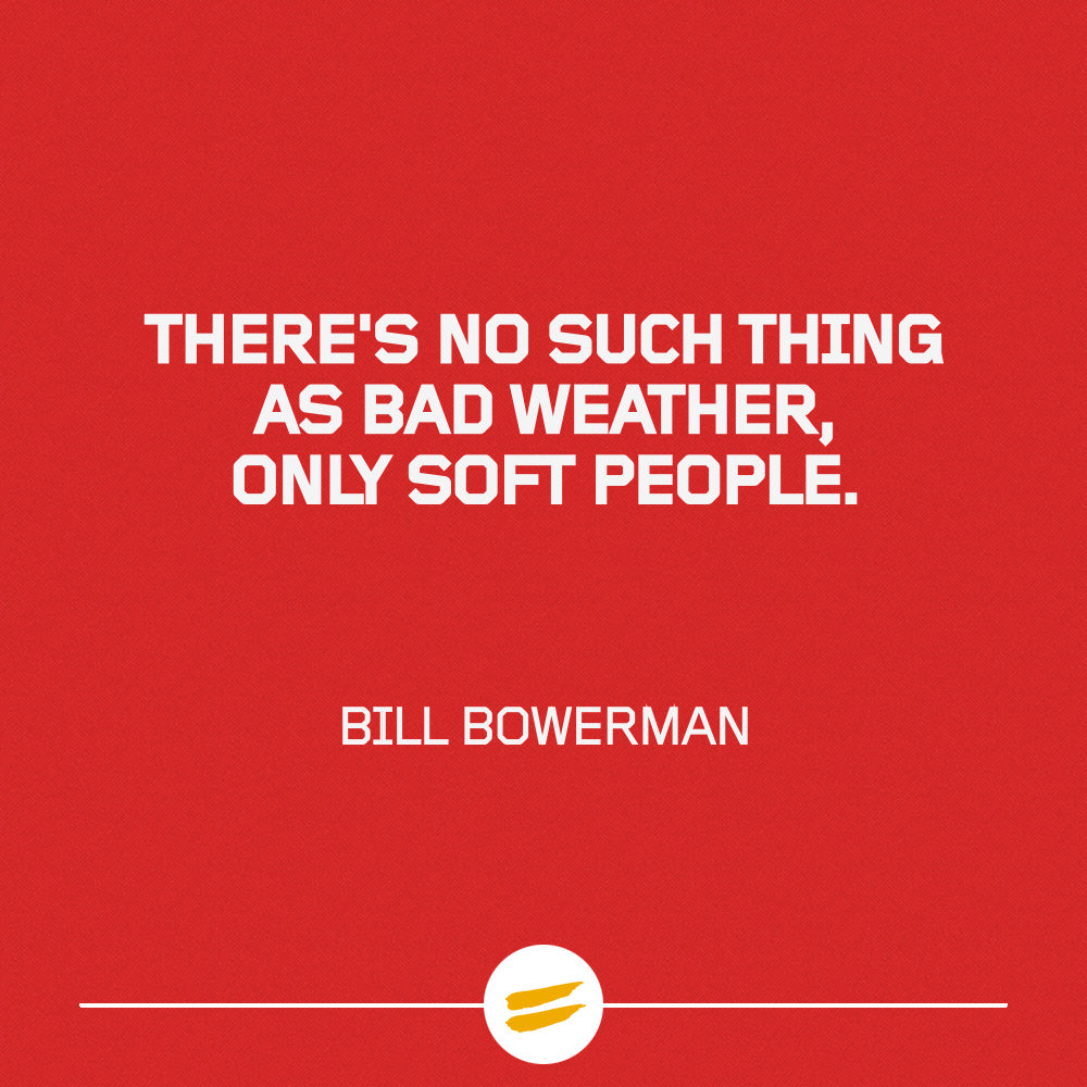 There's no such thing as bad weather, only soft people.