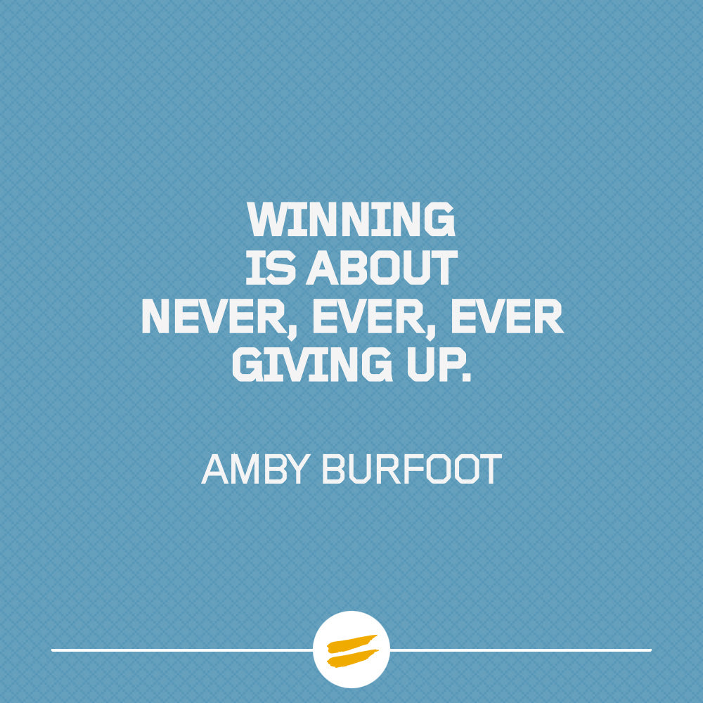 Winning is about never, ever, ever giving up.