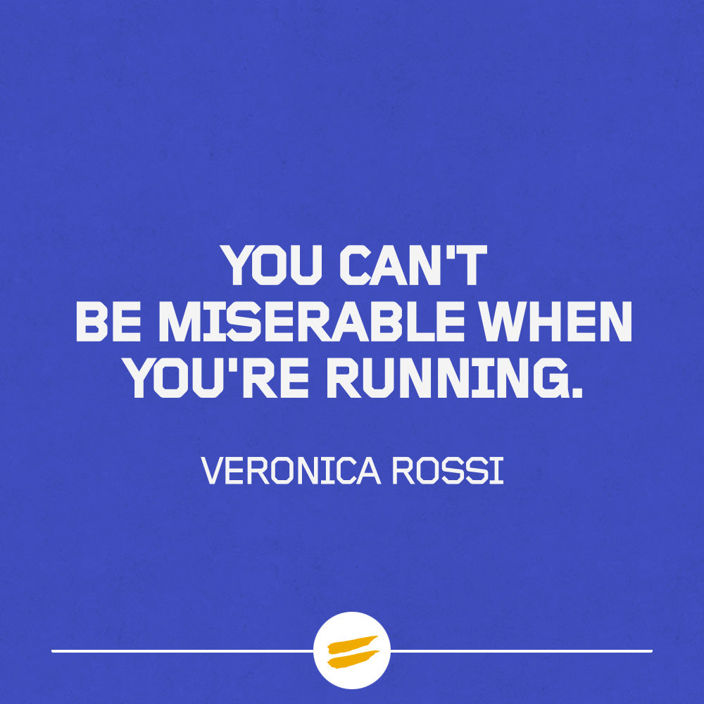 You can't be miserable when you're running.