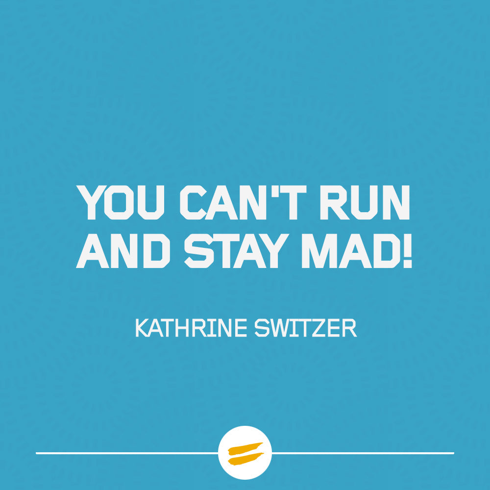 You can't run and stay mad