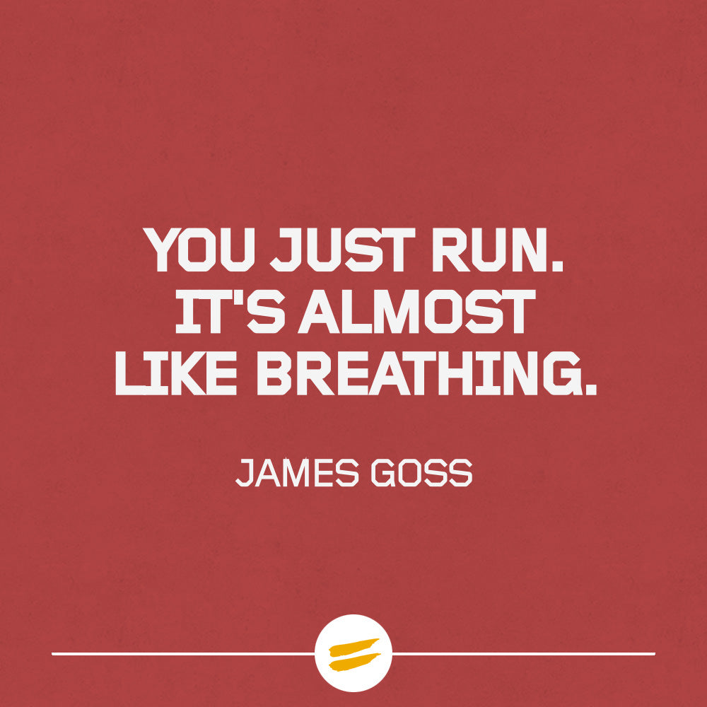 You just run. It's almost like breathing