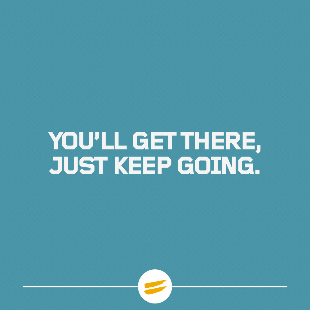 You'll get there. Just keep going