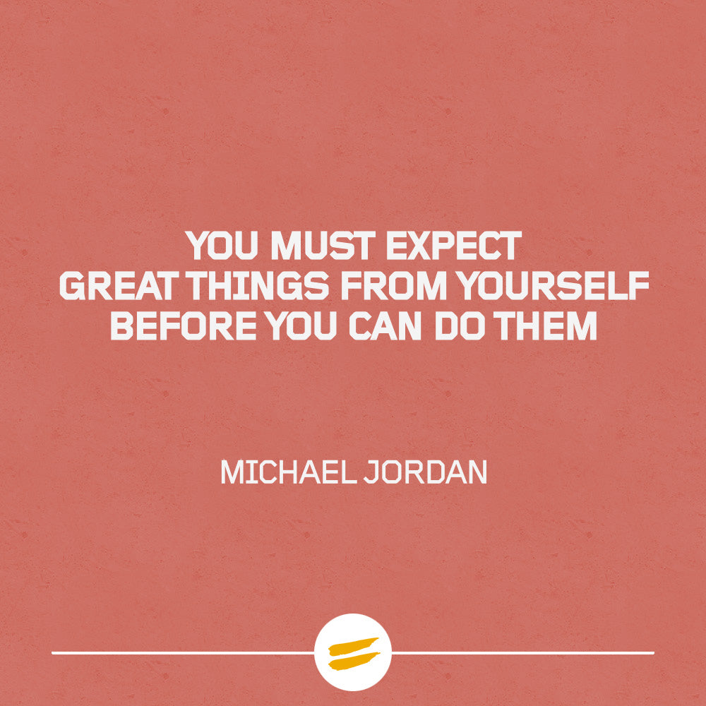 You must expect great things from yourself before you can do them