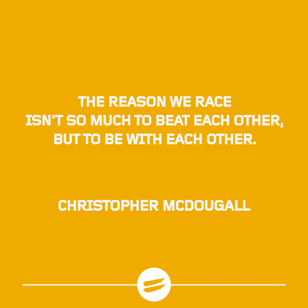 The reason we race isn't so much to beat each other, but to be with each other.