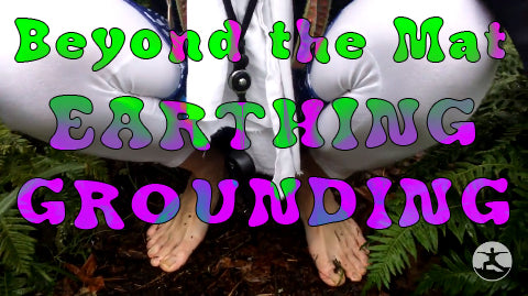 Earthing or Grounding - Beyond the Mat - Jay Cole Yoga