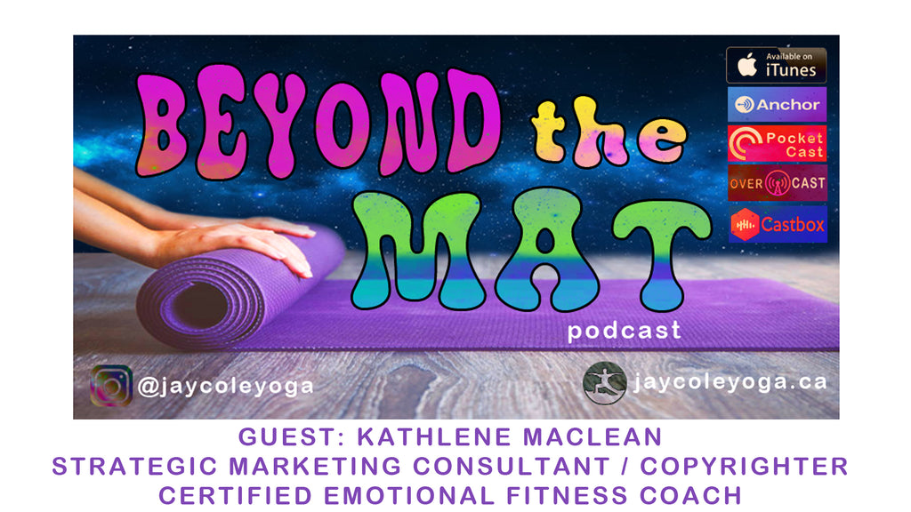 EP 07 KATHLENE MACLEAN - EMOTIONAL FITNESS COACH - NLP - Beyond the Mat Podcast