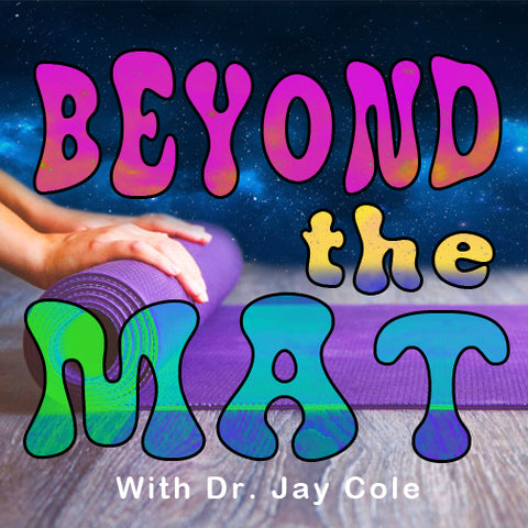 Beyond the Mat, Podcast, Jay Cole Yoga,  Yoga, Meditation, Diet and Nutrition, Flow State, Human Optimization, Detachment, Cleansing, Binaural Beats, Being a Seeker, Spirituality, Plant Medicines, Psychedelics, Holotropic Breathing, Auras, Aliens, Music, Current Events, Technology, Magick, Chakras, Kundalini, Metaphysics, The Existential Dread!