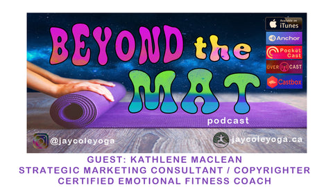 kathelene maclean, strategic marketing consultant, copywriter, certified emotional fitness coach, NLP, Beyond the Mat, Podcast, Jay Cole Yoga,