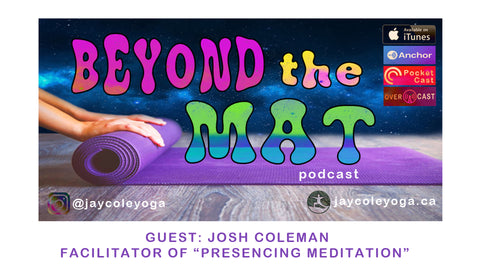 josh coleman, meditation, presencing, beyond the mat, podcast,
