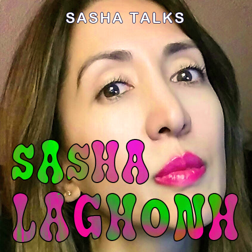 S01E24 - Sasha Laghonh - The SashaTalks Show