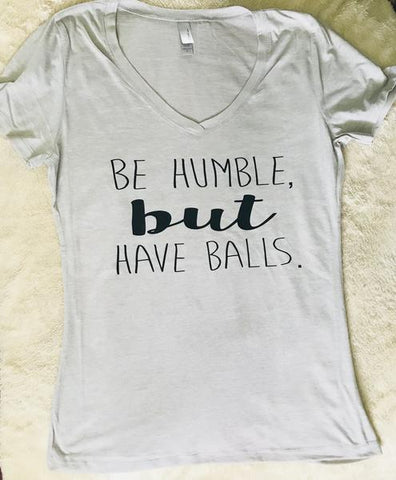 Be Humble But Have balls- Tee or Tank- Mother's Day Gift- Shirts for Moms - Pick Me Cups