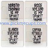 Golden Girls Spirit Animal Coffee Mug- Golden Girls Inspired Coffee Mug- Golden Girls Gift - Pick Me Cups