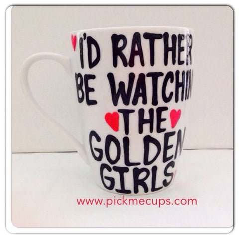 I'd Rather Be Watching the Golden Girls- Coffee Mug- Golden Girls Inspired Coffee Mug- Golden Girls Gift - Pick Me Cups