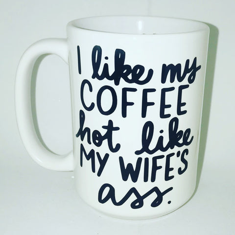 Like My Dad Mug Wife's Mugs Ass Hot I Coffee Funny QCxrhtsd
