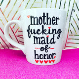 Mother Fucking Maid of Honor Coffee Mug- Gifts for Maid of Honors - Pick Me Cups