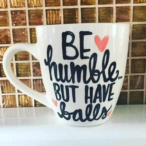 Be humble but have balls-awesome mug- Gifts for Moms- Mother's Day Gift - Pick Me Cups
