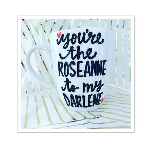 You're the Roseanne to my Darlene- Gifts for your sister or aunt- Mother's Day gifts Coffee Mug - Pick Me Cups