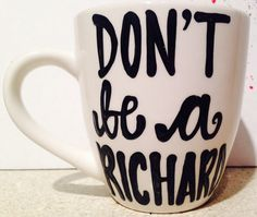 Don't be a Richard-awesome mug- Gifts for Sisters- Gifts for Aunts- Funny Coffee Mugs - Pick Me Cups