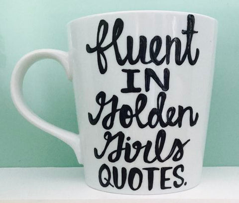I'm fluent in Golden Girls Quotes The Golden Girls- Coffee Mug- Golden Girls Inspired Coffee Mug- Golden Girls Gift - Pick Me Cups