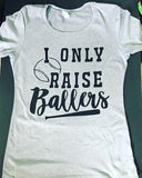 I only raise ballers- Mom baseball or softball mom tee or Tank- Mother's Day Gift - Pick Me Cups