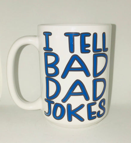 I tell bad Dad jokes Coffee Mug Father's Day Gift- Gifts for Dads- Dad Gift- Anniversary Gift- gifts for dad - Pick Me Cups