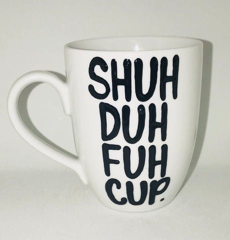 12oz Shuh duh fuh cup - Funny Coffee Mugs - Pick Me Cups