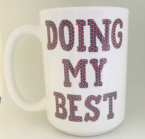 Doing my best mug- funny coffee mug - Pick Me Cups
