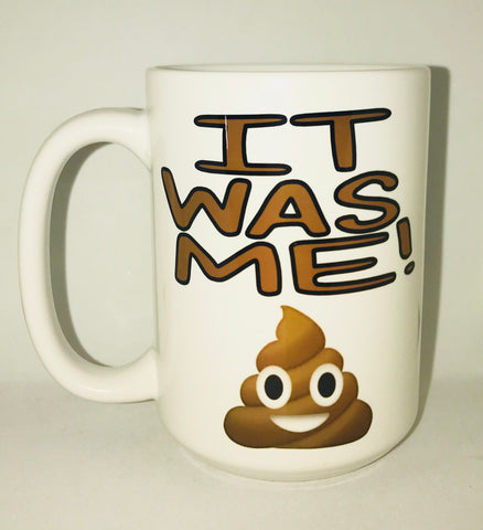 It was me- Fart mug Poop Emoji Father's Day Gift- Gifts for Dads- Dad Gift- Anniversary Gift- gifts for dad - Pick Me Cups