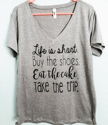 Life is short Buy the Shoes Take the trip- Tee or Tank- Mother's Day Gift - Pick Me Cups