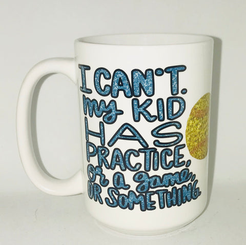 softball mom baseball mom I can't. My kid has practice or a game or something- Funny Coffee Mugs - Pick Me Cups