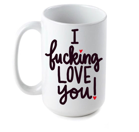 I fucking Love you- Awesome Coffee Mugs- Stocking Stuffer- White Elephant Gift