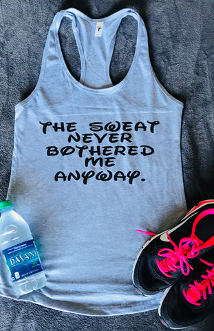 The sweat never bothered me anyway- Marathon- Half Marathon Running Tank- Exercise- Crossfit- Group Fitness - Pick Me Cups