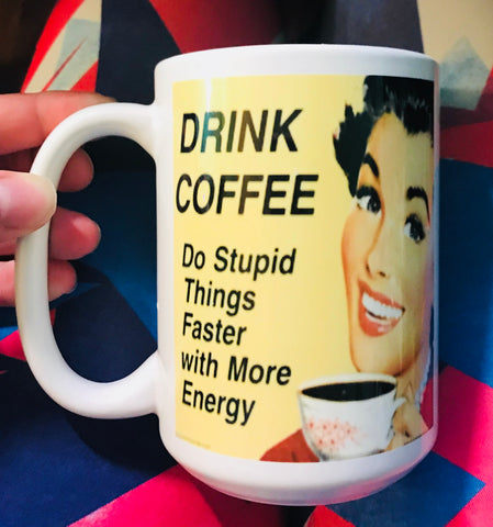 Drink Coffee do stupid things faster with more energy-awesome mug- Gifts for Sisters- Gifts for Aunts- Funny Coffee Mugs - Pick Me Cups