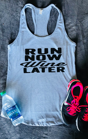 Run Now Wine Later- Marathon- Half Marathon Running Tank- Exercise- Crossfit- Group Fitness - Pick Me Cups