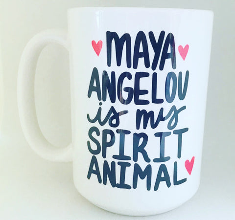 Maya Angelou is my spirit animal-awesome mug Funny Coffee Mugs - Pick Me Cups