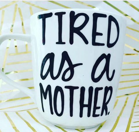 tired as a mother-awesome mug- Mother's Day gift- New Mom Gift - Pick Me Cups