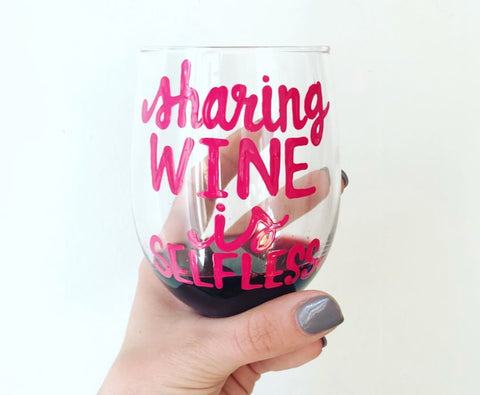 Sharing Wine is Selfless- Wine Glass- Gifts for mom - Pick Me Cups