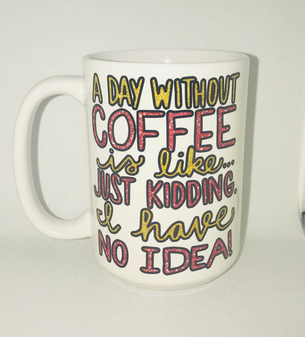 A day without coffee-awesome mug- Gifts for Sisters- Gifts for Aunts- Funny Coffee Mugs - Pick Me Cups