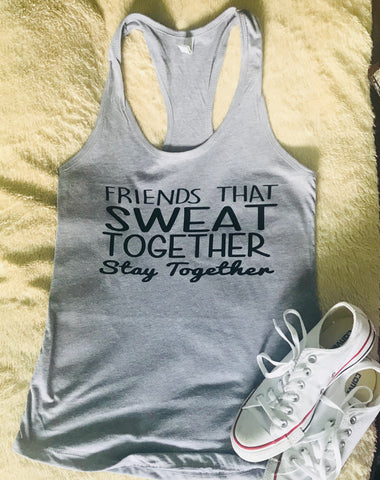 Friends that sweat together Stay Together - Tee or Tank- Mother's Day Gift- Shirts for Moms- Coach Shirts - Pick Me Cups