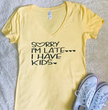 Sorry I'm Late I have kids- Tee or Tank- Mother's Day Gift- Shirts for Moms - Pick Me Cups