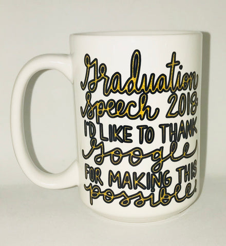 Graduation Speech- I'd like to thank google for making this possible-awesome mug- Gifts - Pick Me Cups