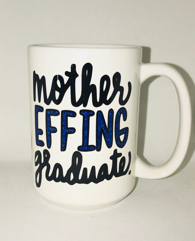 Graduation Mug- Mother Effing Graduate-awesome mug- Gifts - Pick Me Cups
